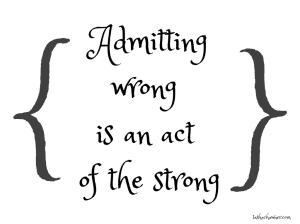 Admitting-wrong-is-an-act-of-the-strong_-1